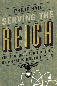 Serving the Reich: the study for the soul of physics under Hitler
