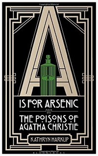 A is for Arsenic: the poisons of Agatha Christie. Book and eBook