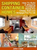 Shipping Container Homes: how to build a shipping container home for cheap and live mortgage-free for life. eBook