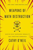 Weapons of Math Destruction: how big data increases inequality and threatens democracy. Book, eBook, eAudiobook