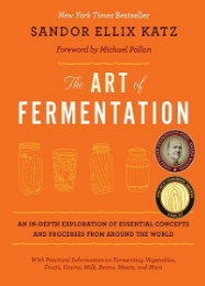 The Art of Fermentation: an in-depth exploration of the essential concepts and processes from around the world